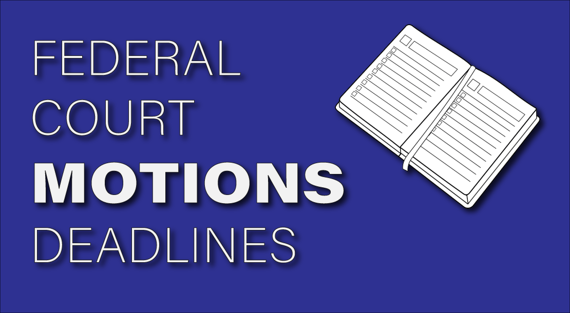 Federal Court Motions Deadlines